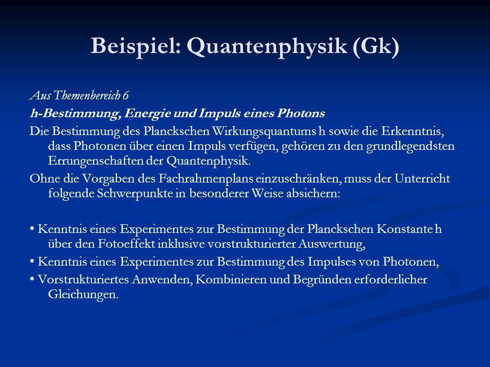 Beispiel: Quantenphysik (Gk) Aus Themenbereich 6 h-Bestimmung, Energie und Impuls eines Photons Die Bestimmung des Planckschen Wirkungsquantums h sowi