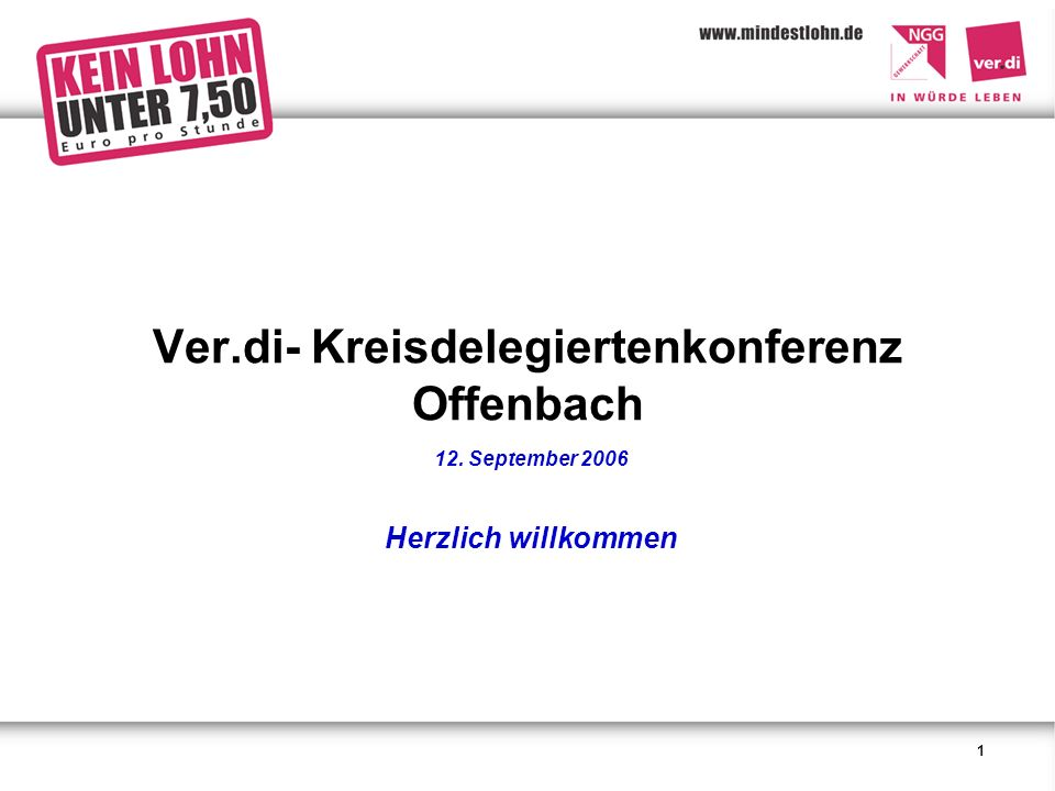 1 Ver.di- Kreisdelegiertenkonferenz Offenbach 12. September 2006 Herzlich willkommen