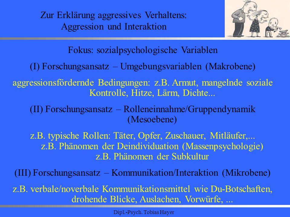 Dipl.-Psych. Tobias Hayer Zur Erklärung aggressives Verhaltens: Aggression und Interaktion Fokus: sozialpsychologische Variablen (I) Forschungsansatz