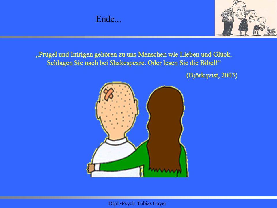 Dipl.-Psych. Tobias Hayer Ende... Prügel und Intrigen gehören zu uns Menschen wie Lieben und Glück. Schlagen Sie nach bei Shakespeare. Oder lesen Sie