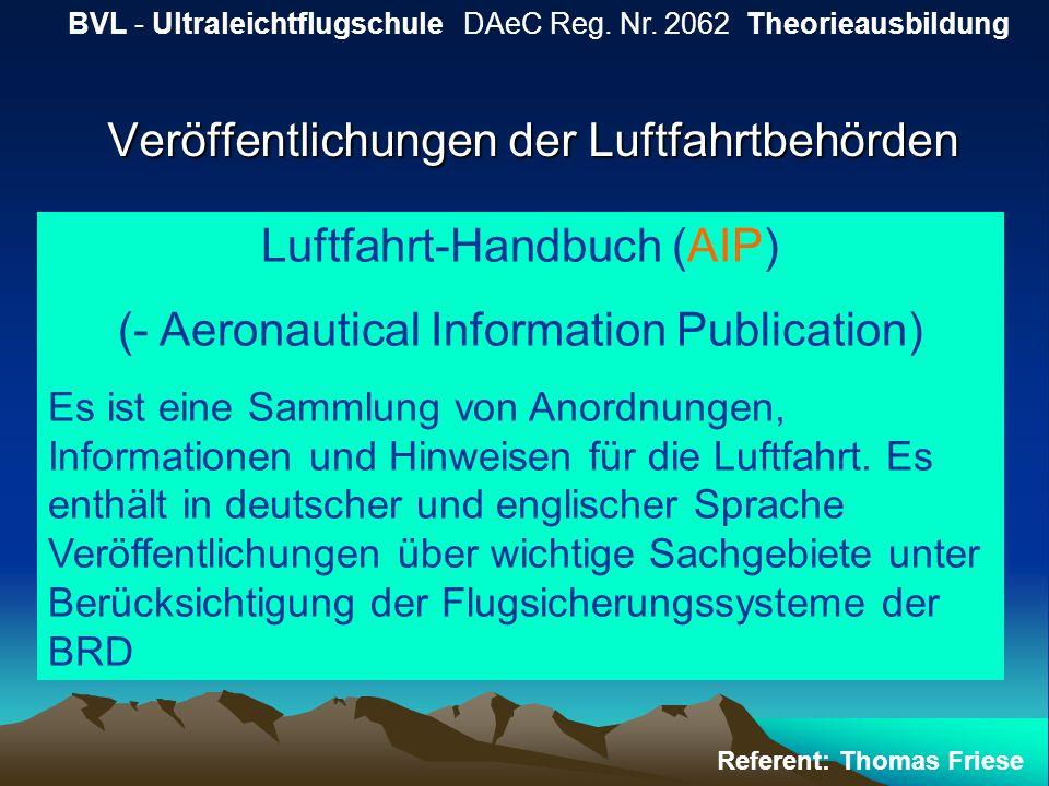 Veröffentlichungen der Luftfahrtbehörden BVL - Ultraleichtflugschule DAeC Reg. Nr. 2062 Theorieausbildung Referent: Thomas Friese Luftfahrt-Handbuch (