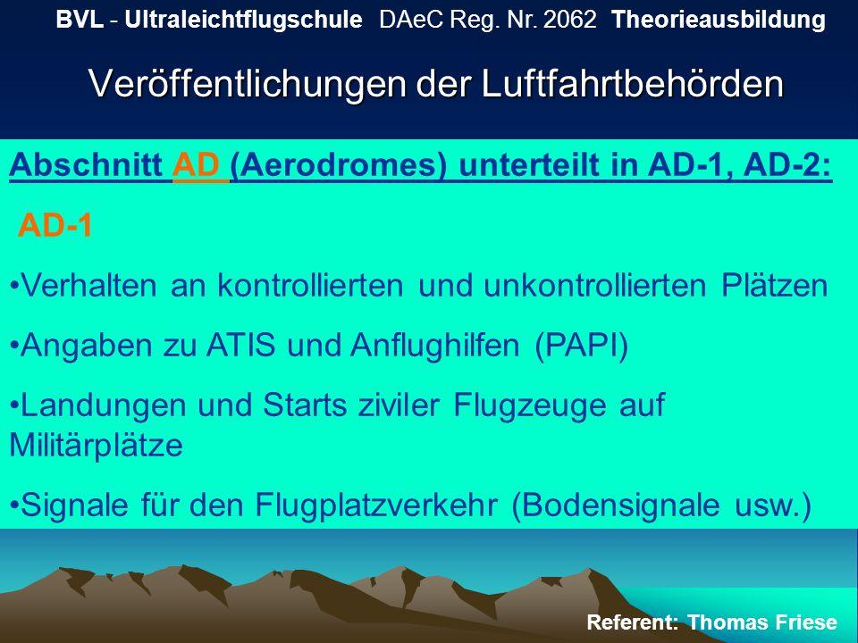 Veröffentlichungen der Luftfahrtbehörden BVL - Ultraleichtflugschule DAeC Reg. Nr. 2062 Theorieausbildung Referent: Thomas Friese Abschnitt AD (Aerodr