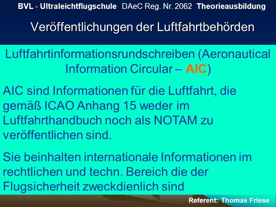 Veröffentlichungen der Luftfahrtbehörden BVL - Ultraleichtflugschule DAeC Reg. Nr. 2062 Theorieausbildung Referent: Thomas Friese Luftfahrtinformation