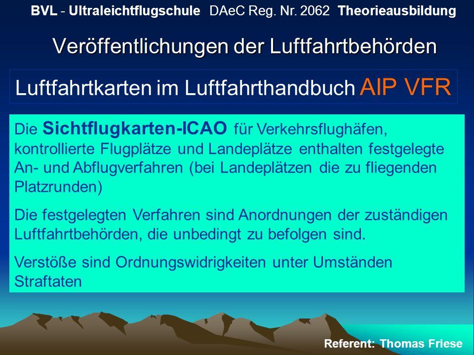 Veröffentlichungen der Luftfahrtbehörden BVL - Ultraleichtflugschule DAeC Reg. Nr. 2062 Theorieausbildung Referent: Thomas Friese Luftfahrtkarten im L
