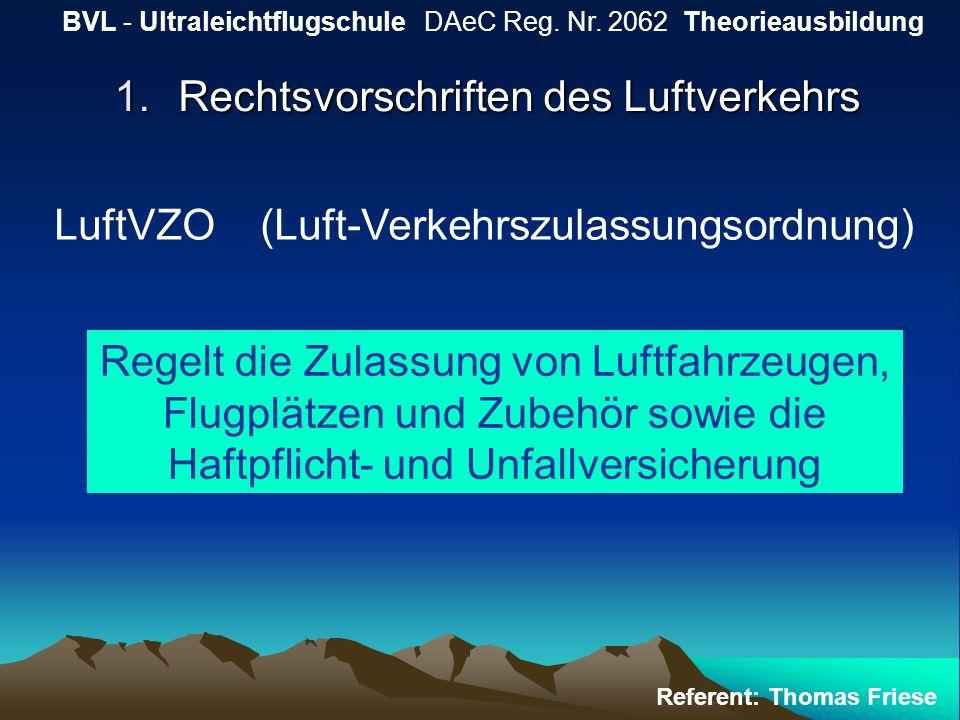 1.Rechtsvorschriften des Luftverkehrs BVL - Ultraleichtflugschule DAeC Reg. Nr. 2062 Theorieausbildung Referent: Thomas Friese LuftVZO (Luft-Verkehrsz