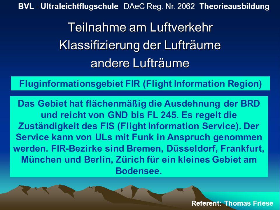 Teilnahme am Luftverkehr Klassifizierung der Lufträume andere Lufträume BVL - Ultraleichtflugschule DAeC Reg. Nr. 2062 Theorieausbildung Referent: Tho