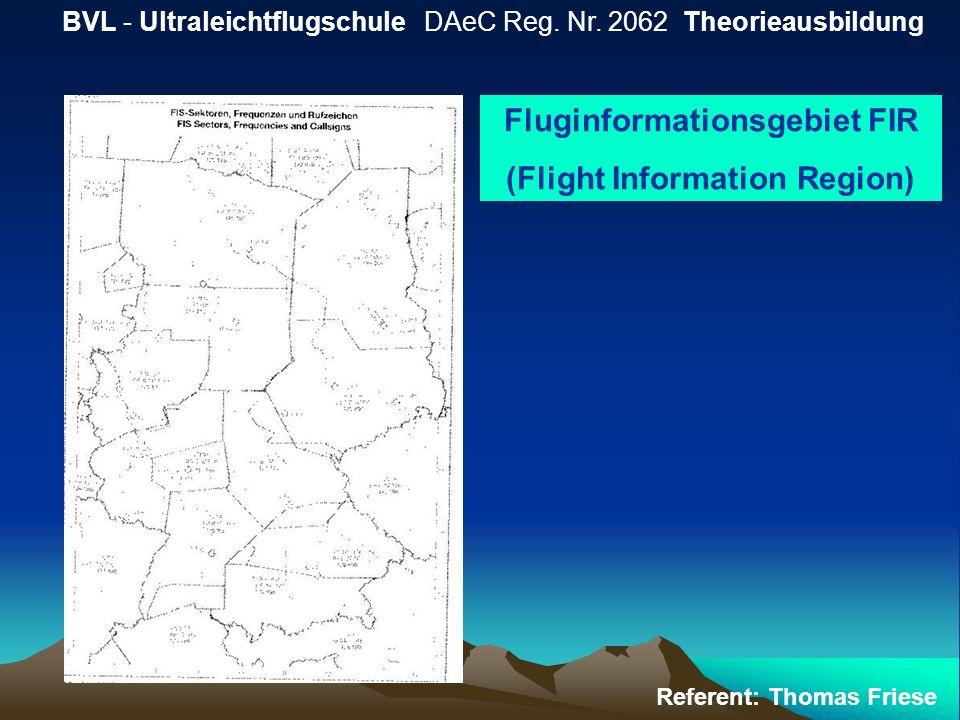 BVL - Ultraleichtflugschule DAeC Reg. Nr. 2062 Theorieausbildung Referent: Thomas Friese Fluginformationsgebiet FIR (Flight Information Region)