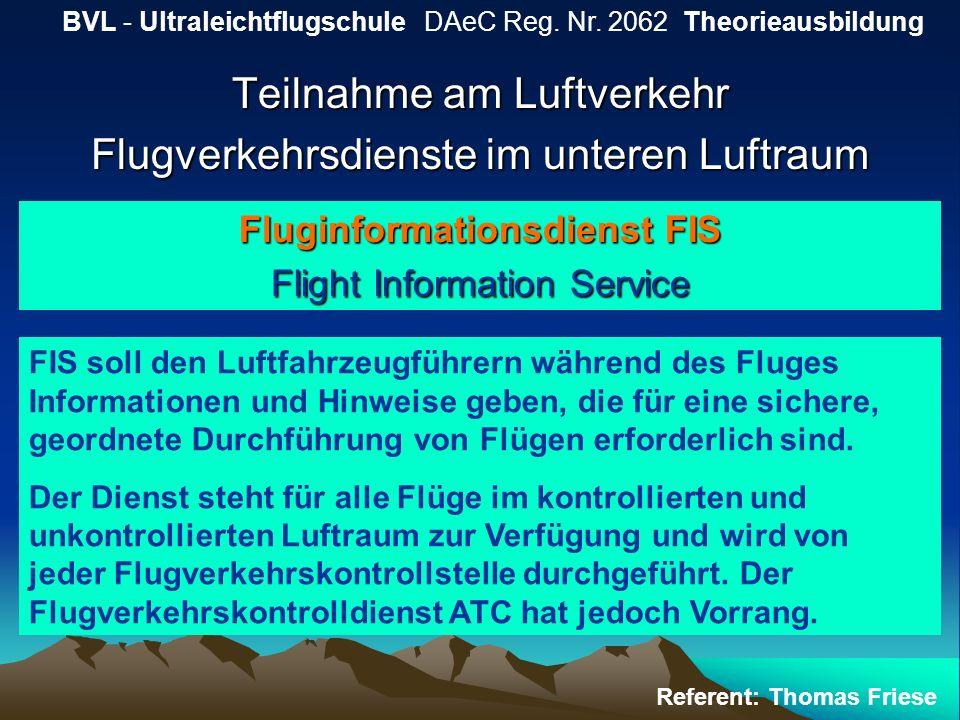 Teilnahme am Luftverkehr Flugverkehrsdienste im unteren Luftraum BVL - Ultraleichtflugschule DAeC Reg. Nr. 2062 Theorieausbildung Referent: Thomas Fri