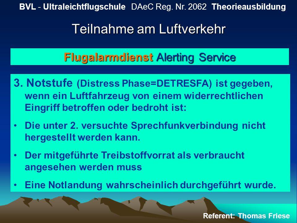 Teilnahme am Luftverkehr BVL - Ultraleichtflugschule DAeC Reg. Nr. 2062 Theorieausbildung Referent: Thomas Friese Flugalarmdienst Alerting Service 3.