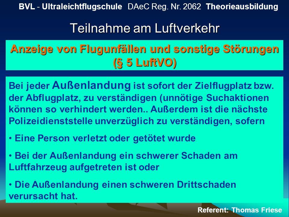 Teilnahme am Luftverkehr BVL - Ultraleichtflugschule DAeC Reg. Nr. 2062 Theorieausbildung Referent: Thomas Friese Anzeige von Flugunfällen und sonstig