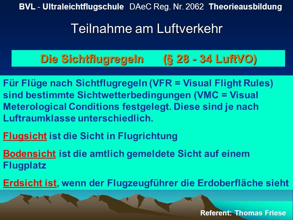 Teilnahme am Luftverkehr BVL - Ultraleichtflugschule DAeC Reg. Nr. 2062 Theorieausbildung Referent: Thomas Friese Die Sichtflugregeln (§ 28 - 34 LuftV