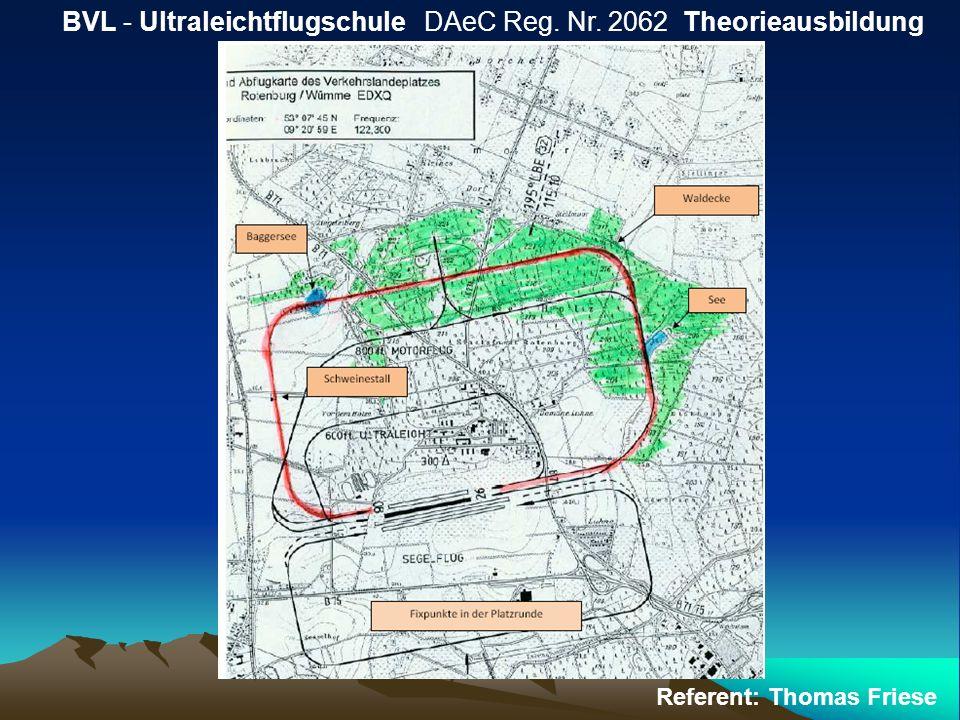 Teilnahme am Luftverkehr BVL - Ultraleichtflugschule DAeC Reg. Nr. 2062 Theorieausbildung Referent: Thomas Friese