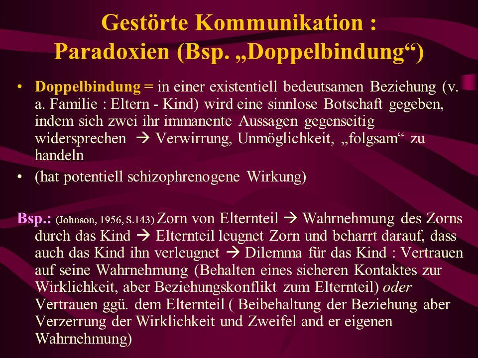 Gestörte Kommunikation : Paradoxien (Bsp. Doppelbindung) Doppelbindung = in einer existentiell bedeutsamen Beziehung (v. a. Familie : Eltern - Kind) w