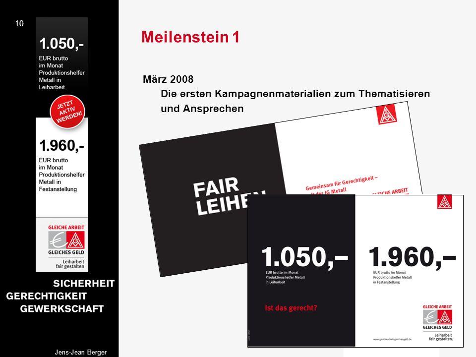 10 Jens-Jean Berger März 2008 Die ersten Kampagnenmaterialien zum Thematisieren und Ansprechen Meilenstein 1