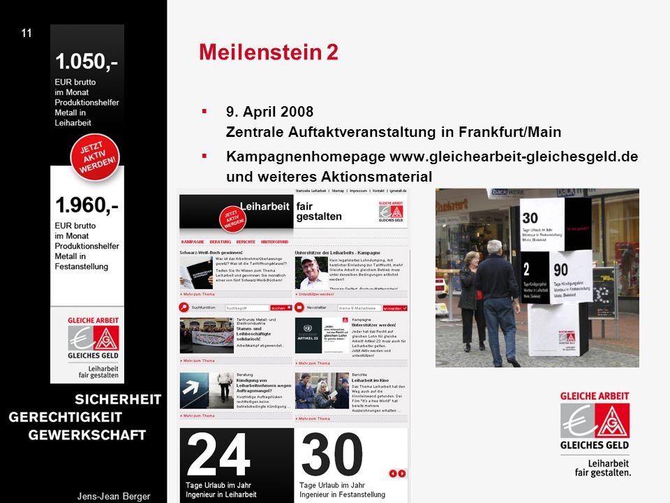 11 Jens-Jean Berger Meilenstein 2 9. April 2008 Zentrale Auftaktveranstaltung in Frankfurt/Main Kampagnenhomepage www.gleichearbeit-gleichesgeld.de un