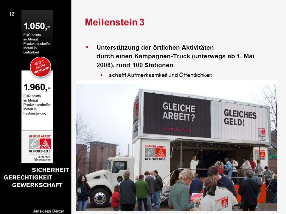 12 Jens-Jean Berger Meilenstein 3 Unterstützung der örtlichen Aktivitäten durch einen Kampagnen-Truck (unterwegs ab 1. Mai 2008), rund 100 Stationen s