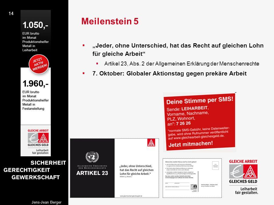 14 Jens-Jean Berger Meilenstein 5 Jeder, ohne Unterschied, hat das Recht auf gleichen Lohn für gleiche Arbeit Artikel 23, Abs. 2 der Allgemeinen Erklä