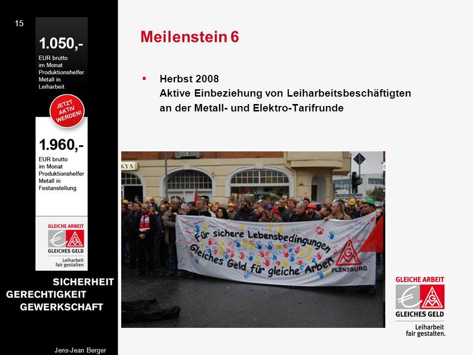 15 Jens-Jean Berger Meilenstein 6 Herbst 2008 Aktive Einbeziehung von Leiharbeitsbeschäftigten an der Metall- und Elektro-Tarifrunde