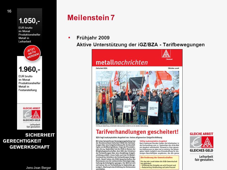16 Jens-Jean Berger Meilenstein 7 Frühjahr 2009 Aktive Unterstützung der iGZ/BZA - Tarifbewegungen