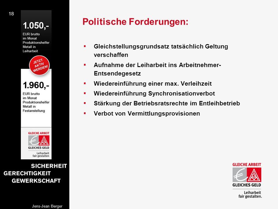 18 Jens-Jean Berger Politische Forderungen: Gleichstellungsgrundsatz tatsächlich Geltung verschaffen Aufnahme der Leiharbeit ins Arbeitnehmer- Entsend