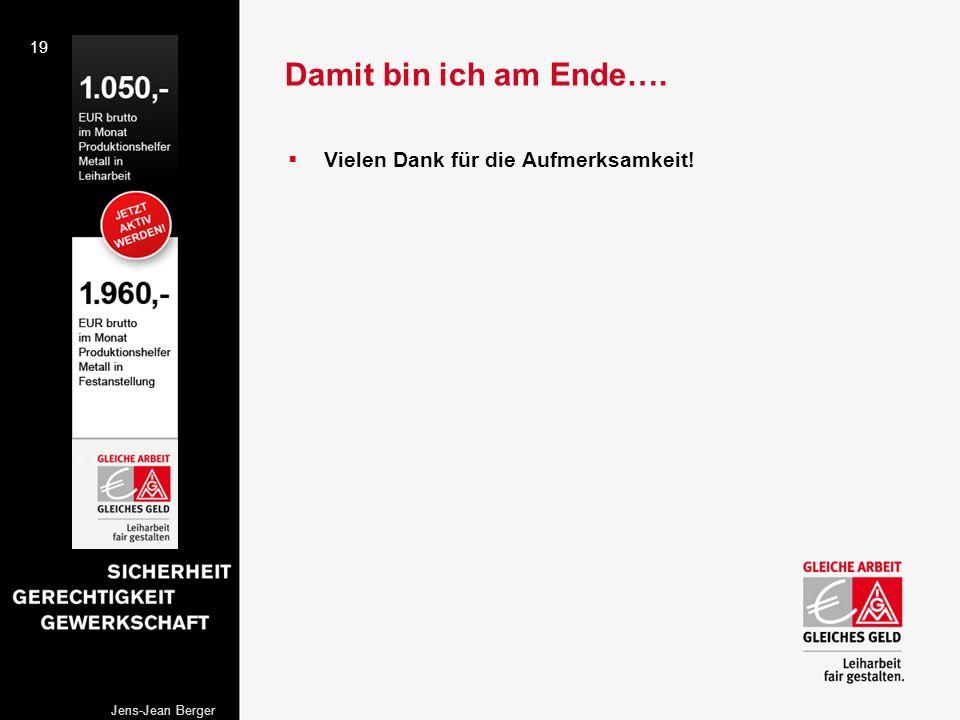19 Jens-Jean Berger Damit bin ich am Ende…. Vielen Dank für die Aufmerksamkeit!