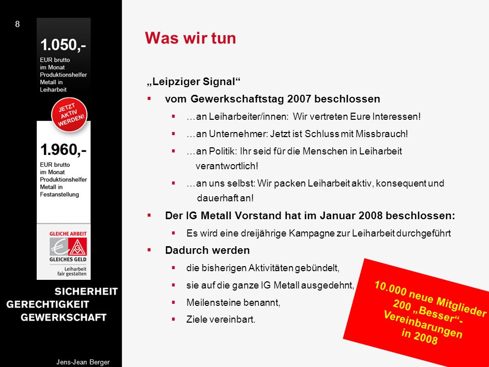 8 Jens-Jean Berger Was wir tun Leipziger Signal vom Gewerkschaftstag 2007 beschlossen …an Leiharbeiter/innen: Wir vertreten Eure Interessen! …an Unter