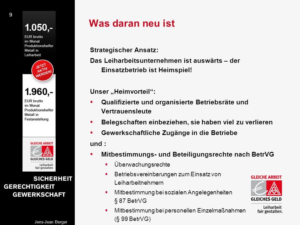 9 Jens-Jean Berger Was daran neu ist Strategischer Ansatz: Das Leiharbeitsunternehmen ist auswärts – der Einsatzbetrieb ist Heimspiel! Unser Heimvorte