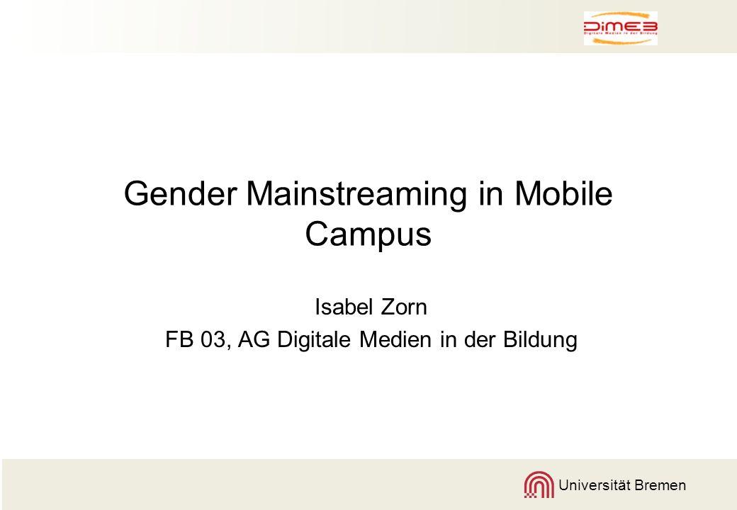 Universität Bremen Gender Mainstreaming in Mobile Campus Isabel Zorn FB 03, AG Digitale Medien in der Bildung