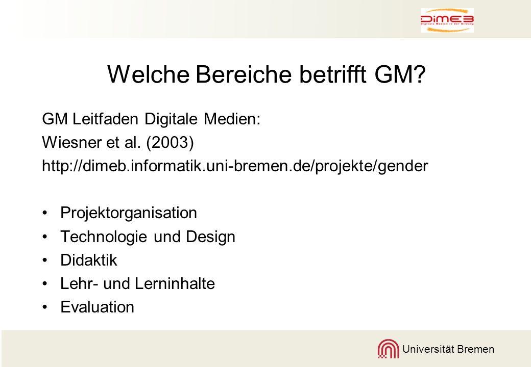 Universität Bremen Welche Bereiche betrifft GM? GM Leitfaden Digitale Medien: Wiesner et al. (2003) http://dimeb.informatik.uni-bremen.de/projekte/gen