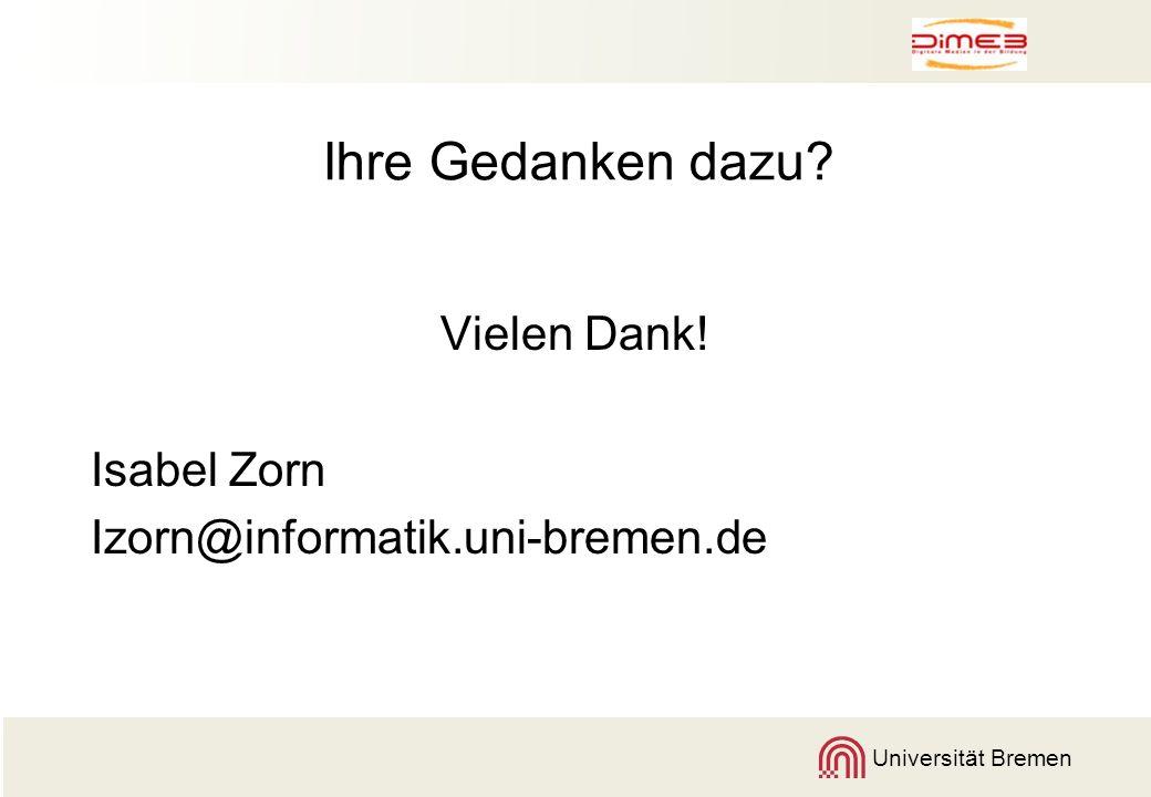 Universität Bremen Ihre Gedanken dazu? Vielen Dank! Isabel Zorn Izorn@informatik.uni-bremen.de