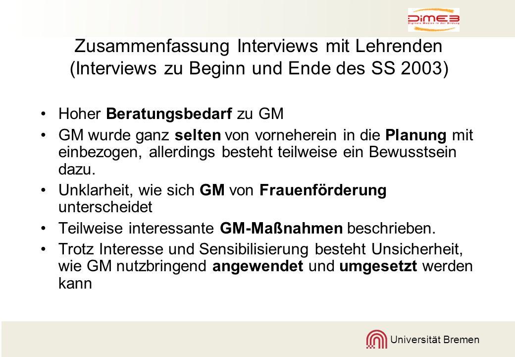 Universität Bremen Zusammenfassung Interviews mit Lehrenden (Interviews zu Beginn und Ende des SS 2003) Hoher Beratungsbedarf zu GM GM wurde ganz selt