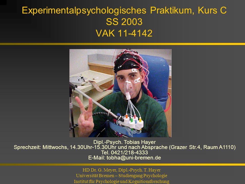 Experimentalpsychologisches Praktikum, Kurs C SS 2003 VAK 11-4142 HD Dr. G. Meyer, Dipl.-Psych. T. Hayer Universität Bremen – Studiengang Psychologie