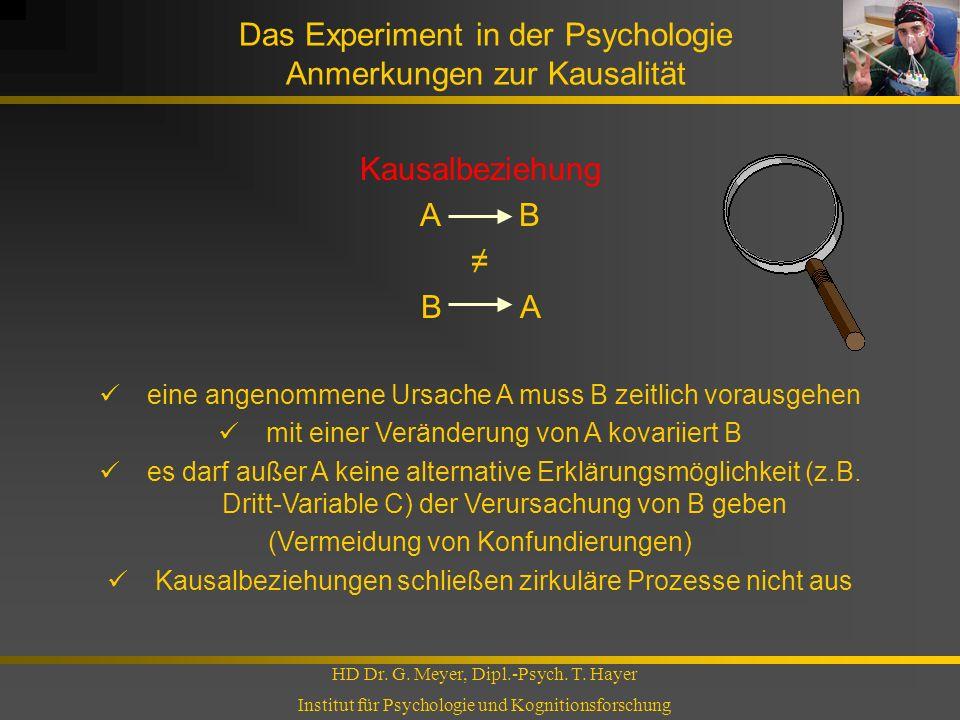Das Experiment in der Psychologie Anmerkungen zur Kausalität HD Dr. G. Meyer, Dipl.-Psych. T. Hayer Institut für Psychologie und Kognitionsforschung K