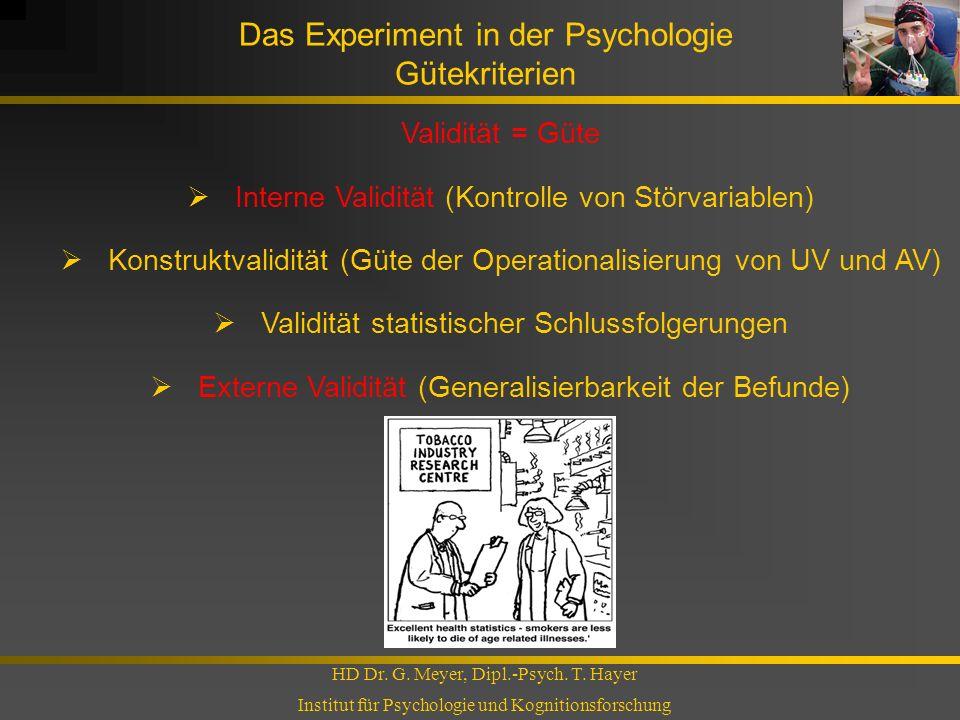 Das Experiment in der Psychologie Gütekriterien HD Dr. G. Meyer, Dipl.-Psych. T. Hayer Institut für Psychologie und Kognitionsforschung Validität = Gü