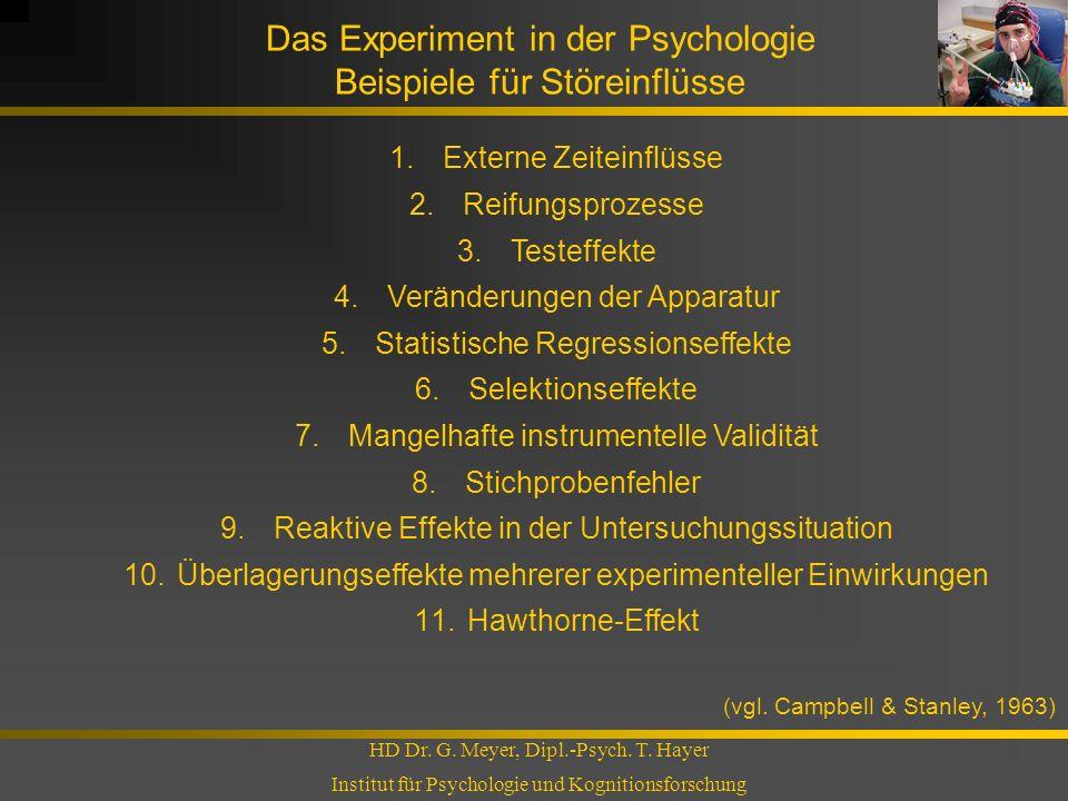 Das Experiment in der Psychologie Beispiele für Störeinflüsse HD Dr. G. Meyer, Dipl.-Psych. T. Hayer Institut für Psychologie und Kognitionsforschung
