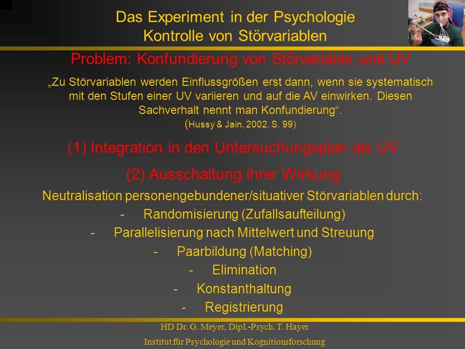 Das Experiment in der Psychologie Kontrolle von Störvariablen HD Dr. G. Meyer, Dipl.-Psych. T. Hayer Institut für Psychologie und Kognitionsforschung