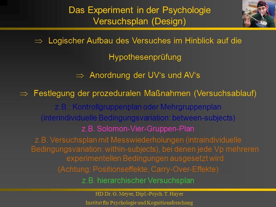 Das Experiment in der Psychologie Versuchsplan (Design) HD Dr. G. Meyer, Dipl.-Psych. T. Hayer Institut für Psychologie und Kognitionsforschung Logisc