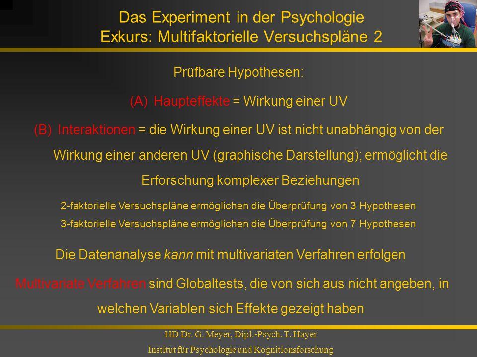 Das Experiment in der Psychologie Exkurs: Multifaktorielle Versuchspläne 2 HD Dr. G. Meyer, Dipl.-Psych. T. Hayer Institut für Psychologie und Kogniti
