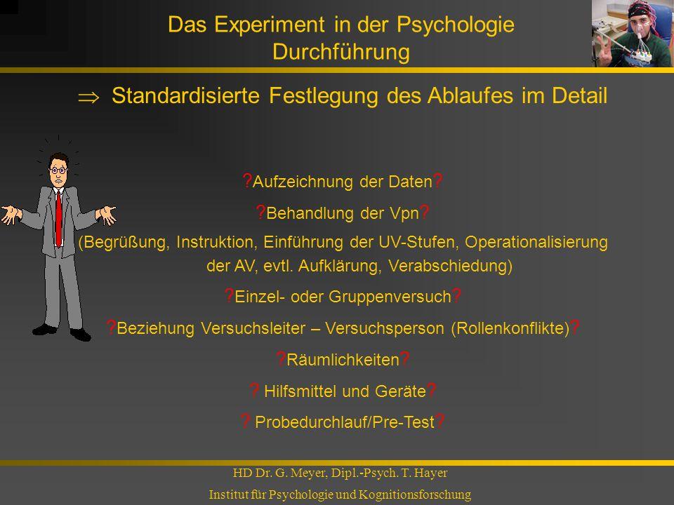 Das Experiment in der Psychologie Durchführung HD Dr. G. Meyer, Dipl.-Psych. T. Hayer Institut für Psychologie und Kognitionsforschung Standardisierte