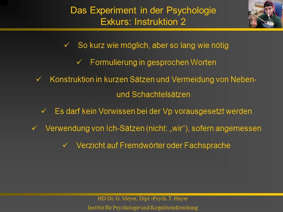Das Experiment in der Psychologie Exkurs: Instruktion 2 HD Dr. G. Meyer, Dipl.-Psych. T. Hayer Institut für Psychologie und Kognitionsforschung So kur