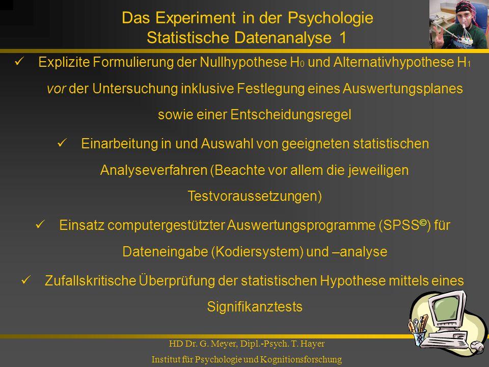 Das Experiment in der Psychologie Statistische Datenanalyse 1 HD Dr. G. Meyer, Dipl.-Psych. T. Hayer Institut für Psychologie und Kognitionsforschung