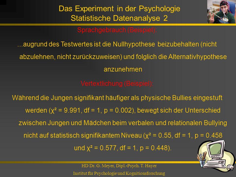 Das Experiment in der Psychologie Statistische Datenanalyse 2 HD Dr. G. Meyer, Dipl.-Psych. T. Hayer Institut für Psychologie und Kognitionsforschung