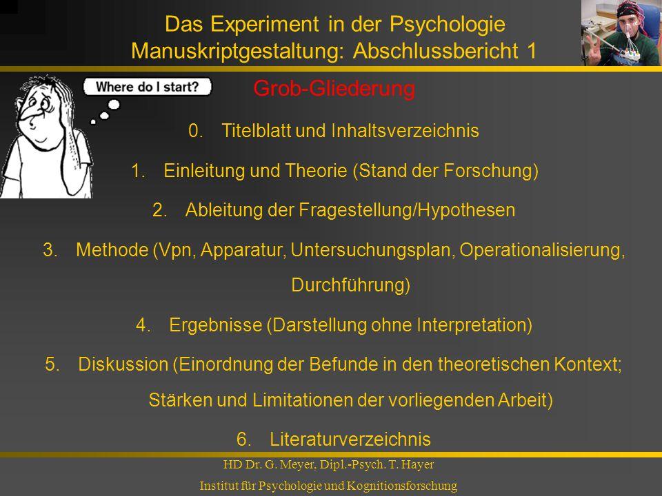 Das Experiment in der Psychologie Manuskriptgestaltung: Abschlussbericht 1 HD Dr. G. Meyer, Dipl.-Psych. T. Hayer Institut für Psychologie und Kogniti