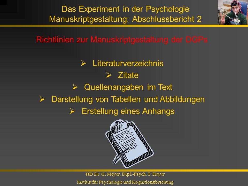Das Experiment in der Psychologie Manuskriptgestaltung: Abschlussbericht 2 HD Dr. G. Meyer, Dipl.-Psych. T. Hayer Institut für Psychologie und Kogniti