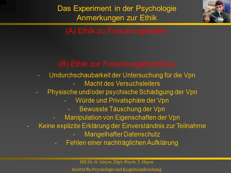 Das Experiment in der Psychologie Anmerkungen zur Ethik HD Dr. G. Meyer, Dipl.-Psych. T. Hayer Institut für Psychologie und Kognitionsforschung (A) Et