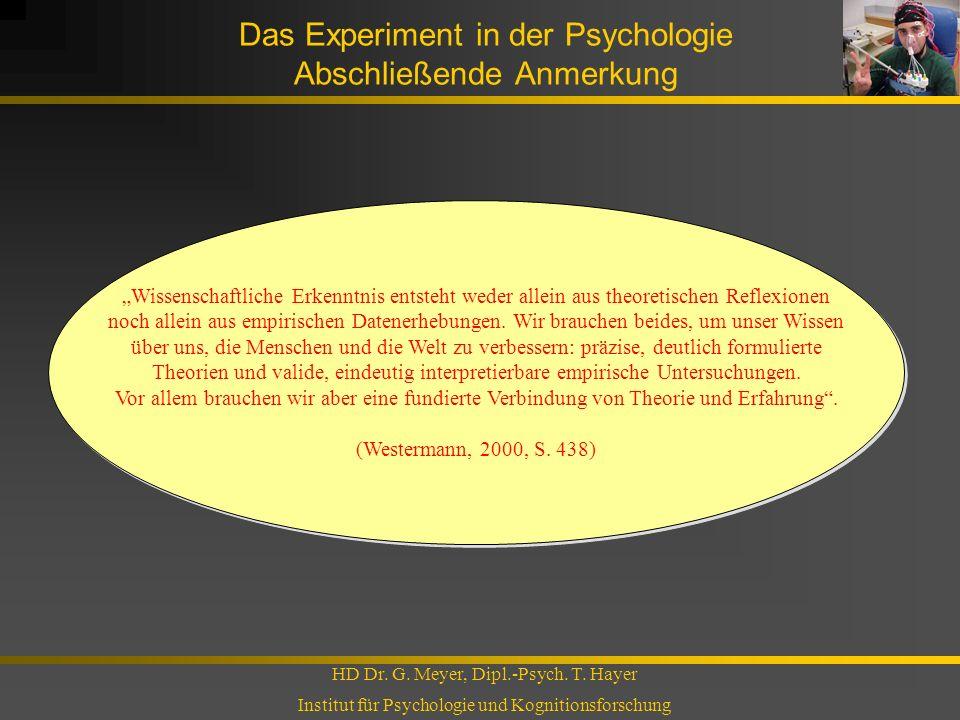 Das Experiment in der Psychologie Abschließende Anmerkung HD Dr. G. Meyer, Dipl.-Psych. T. Hayer Institut für Psychologie und Kognitionsforschung Wiss