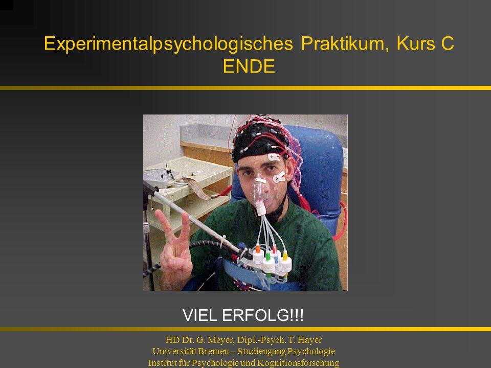 Experimentalpsychologisches Praktikum, Kurs C ENDE HD Dr. G. Meyer, Dipl.-Psych. T. Hayer Universität Bremen – Studiengang Psychologie Institut für Ps
