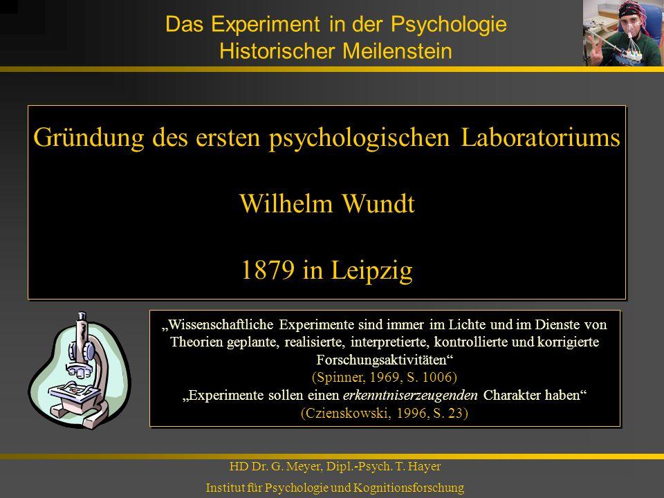Das Experiment in der Psychologie Historischer Meilenstein HD Dr. G. Meyer, Dipl.-Psych. T. Hayer Institut für Psychologie und Kognitionsforschung Grü