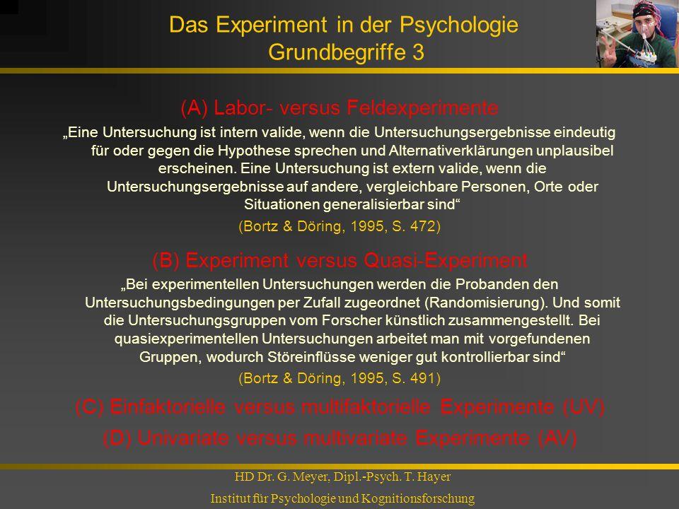Das Experiment in der Psychologie Grundbegriffe 3 HD Dr. G. Meyer, Dipl.-Psych. T. Hayer Institut für Psychologie und Kognitionsforschung (A) Labor- v