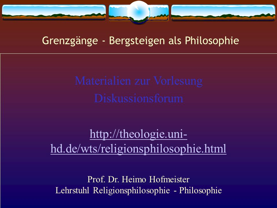 Materialien zur Vorlesung Diskussionsforum http://theologie.uni- hd.de/wts/religionsphilosophie.html Prof. Dr. Heimo Hofmeister Lehrstuhl Religionsphi